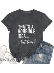 VILOVE Womens That's A Horrible Idea What Time T-Shirt Funny Drinking Party Shirt Causal Short Sleeve Graphic Tee Tops